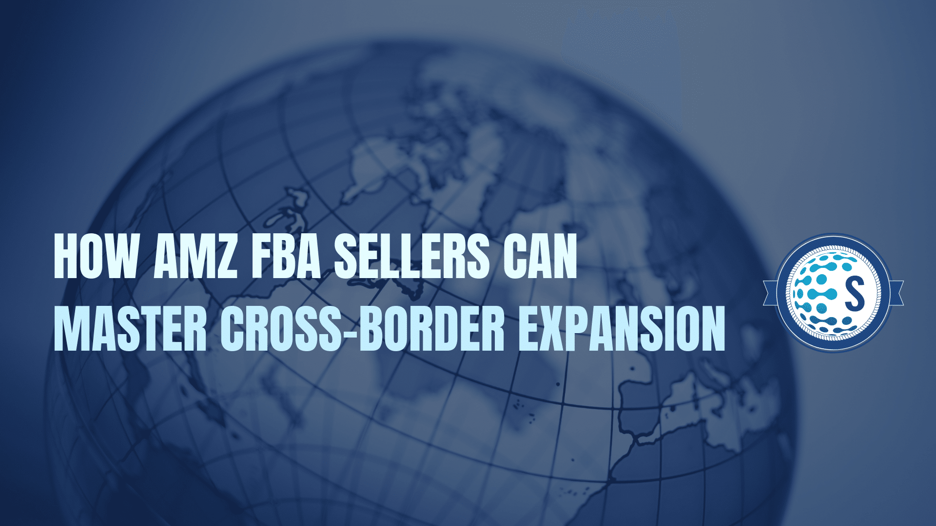 How Amazon FBA Sellers can master cross-border Expansion